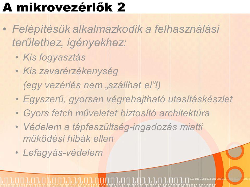 A mikrovezérlők 2 Felépítésük alkalmazkodik a felhasználási területhez, igényekhez: Kis fogyasztás.