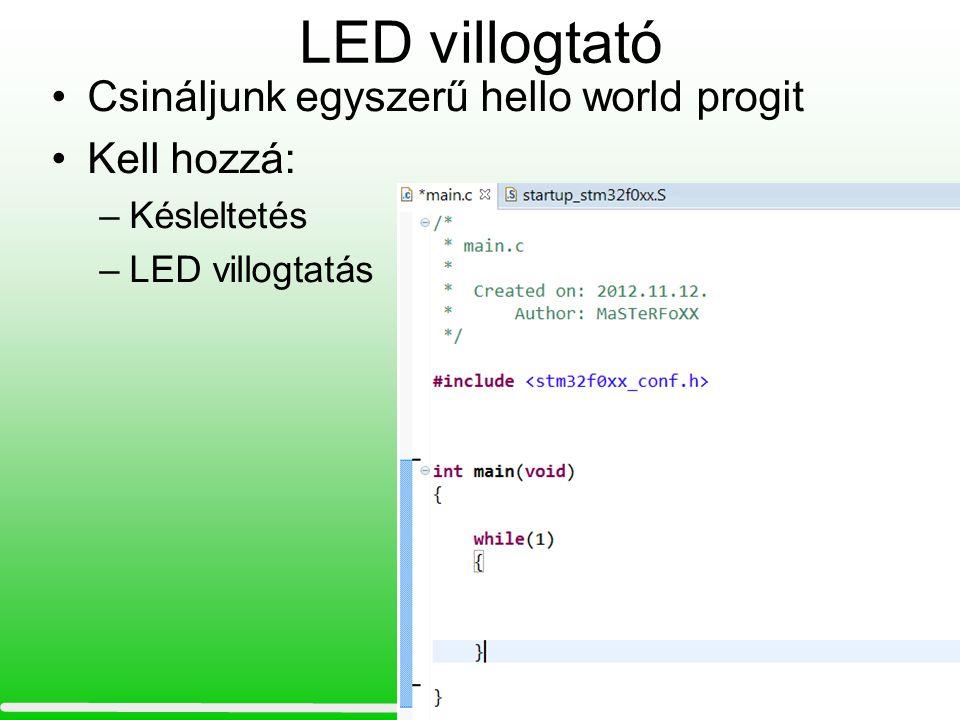 LED villogtató Csináljunk egyszerű hello world progit Kell hozzá: