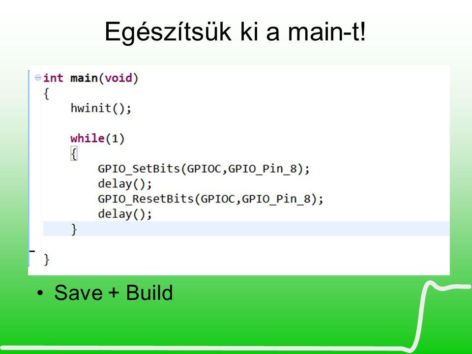 Egészítsük ki a main-t! Save + Build