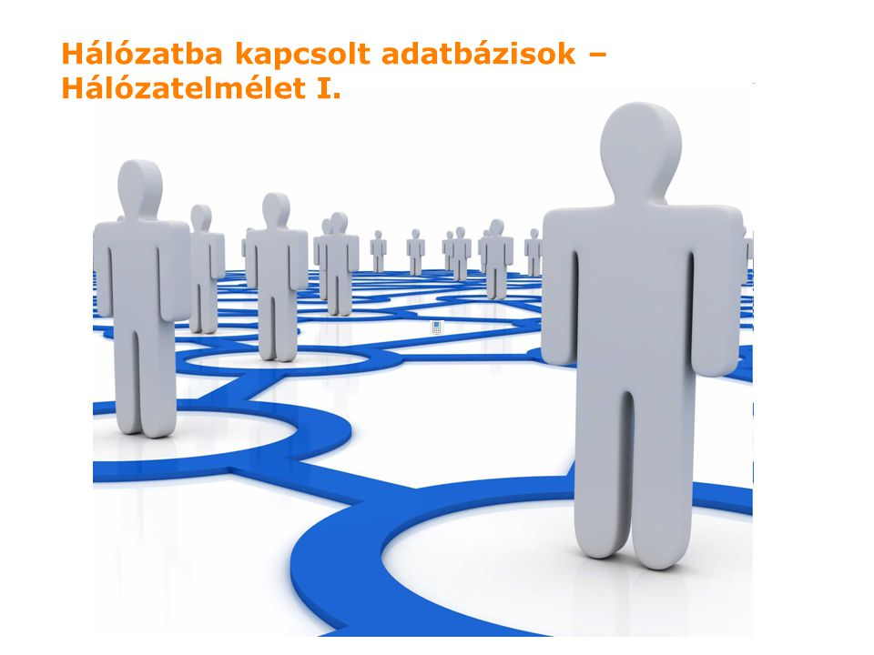 Hálózatba kapcsolt adatbázisok – Hálózatelmélet I.