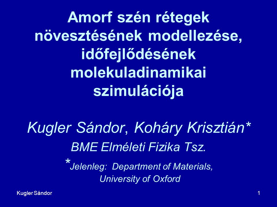 Amorf szén rétegek növesztésének modellezése, időfejlődésének molekuladinamikai szimulációja Kugler Sándor, Koháry Krisztián* BME Elméleti Fizika Tsz. *Jelenleg: Department of Materials, University of Oxford