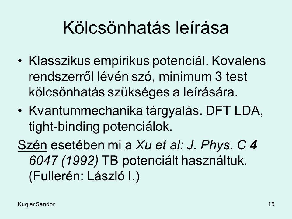 Kölcsönhatás leírása Klasszikus empirikus potenciál. Kovalens rendszerről lévén szó, minimum 3 test kölcsönhatás szükséges a leírására.