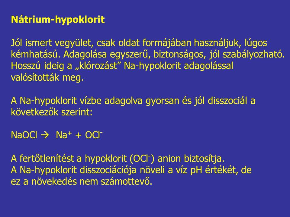 Nátrium-hypoklorit Jól ismert vegyület, csak oldat formájában használjuk, lúgos. kémhatású. Adagolása egyszerű, biztonságos, jól szabályozható.