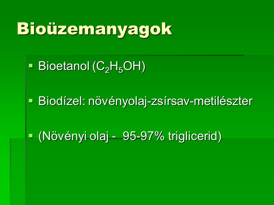 Bioüzemanyagok Bioetanol (C2H5OH)