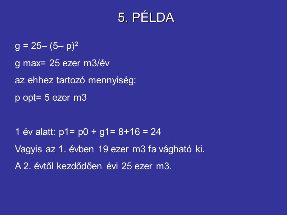 5. PÉLDA g = 25– (5– p)2 g max= 25 ezer m3/év