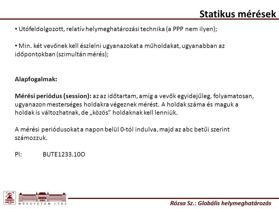 Statikus mérések Utófeldolgozott, relatív helymeghatározási technika (a PPP nem ilyen);