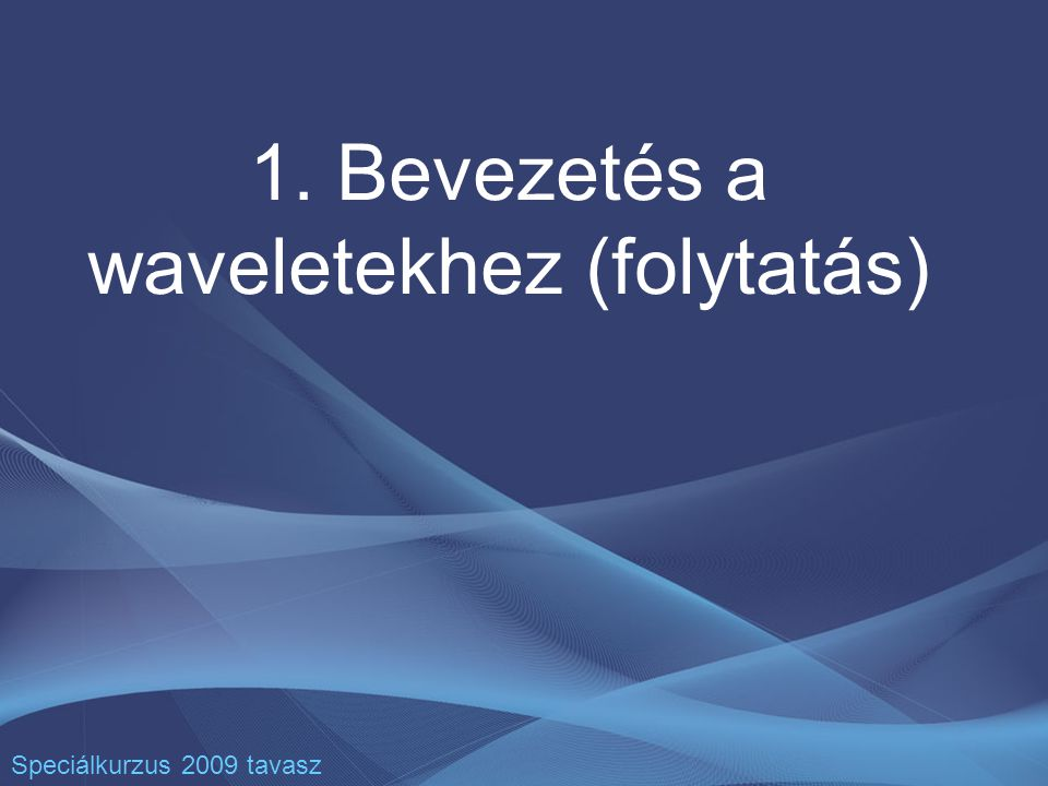 1. Bevezetés a waveletekhez (folytatás)