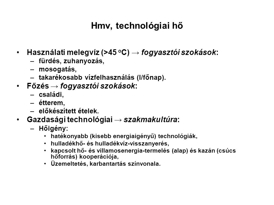 Hmv, technológiai hő Használati melegvíz (>45 oC) → fogyasztói szokások: fürdés, zuhanyozás, mosogatás,