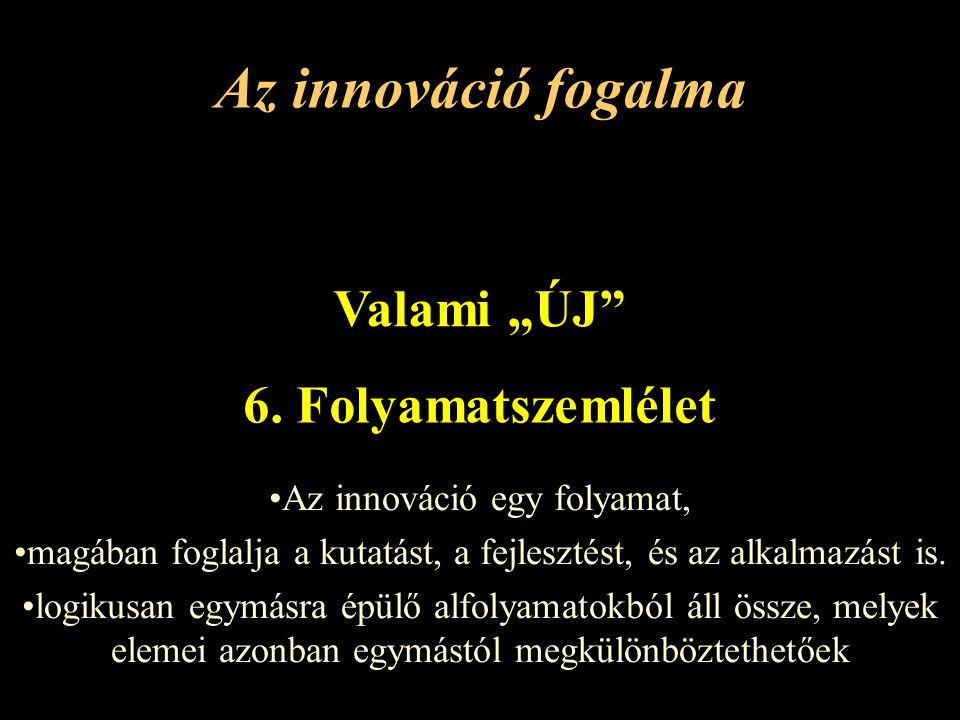 """Az innováció fogalma Valami """"ÚJ 6. Folyamatszemlélet"""