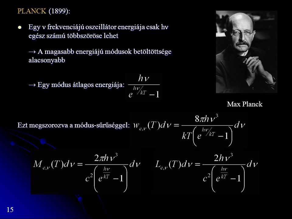 PLANCK (1899): Egy ν frekvenciájú oszcillátor energiája csak hν egész számú többszöröse lehet.