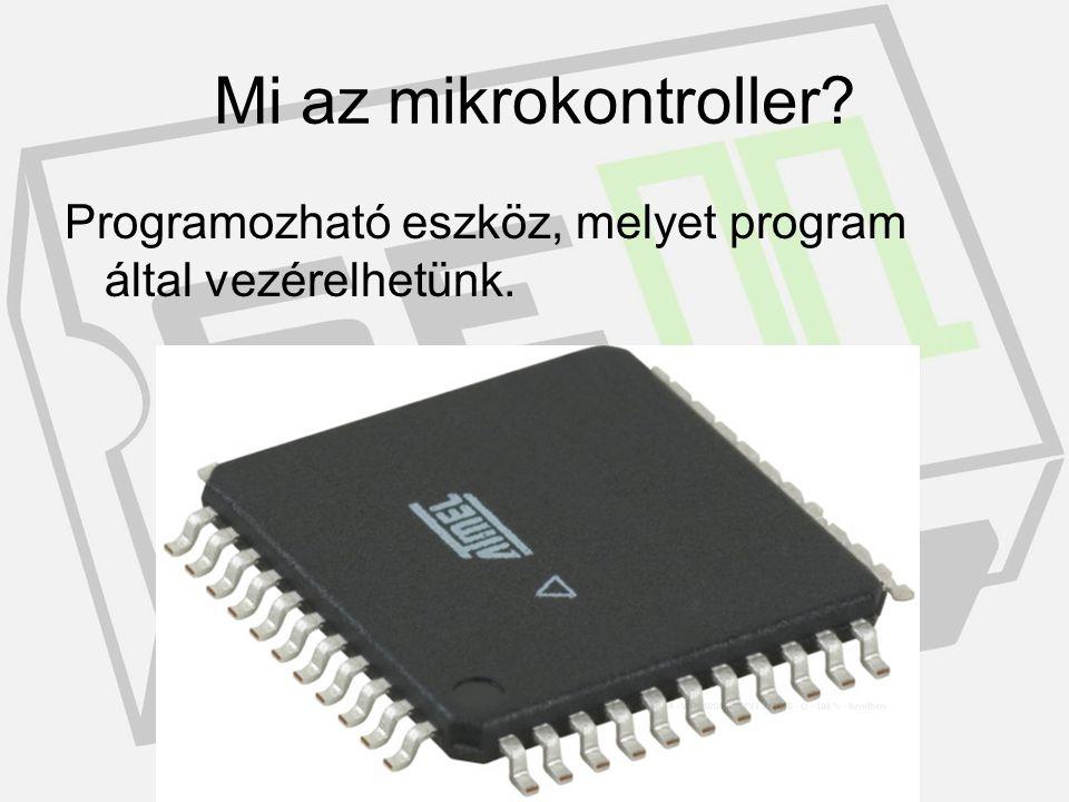 Mi az mikrokontroller Programozható eszköz, melyet program által vezérelhetünk.