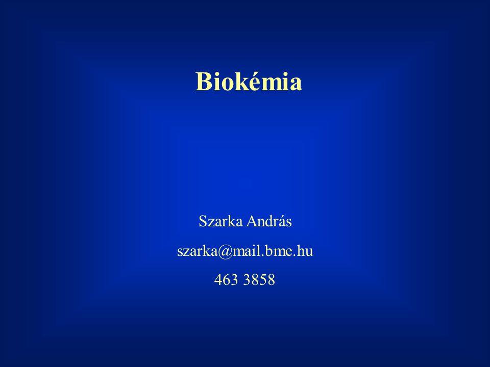 Biokémia Szarka András szarka@mail.bme.hu 463 3858