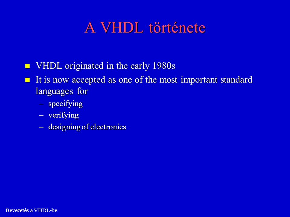 A VHDL története VHDL originated in the early 1980s