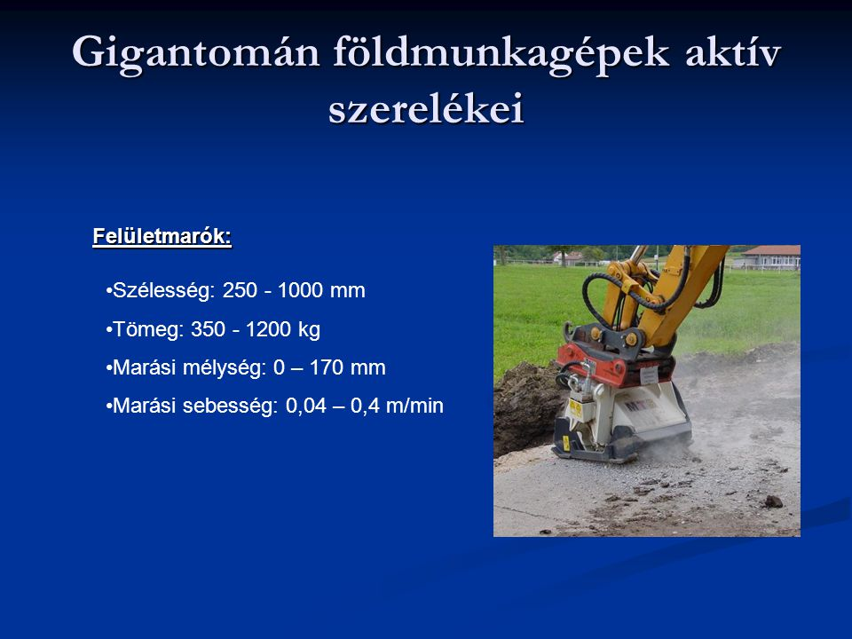 Gigantomán földmunkagépek aktív szerelékei