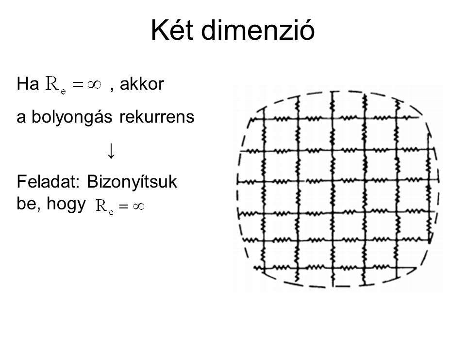 Két dimenzió Ha , akkor a bolyongás rekurrens ↓