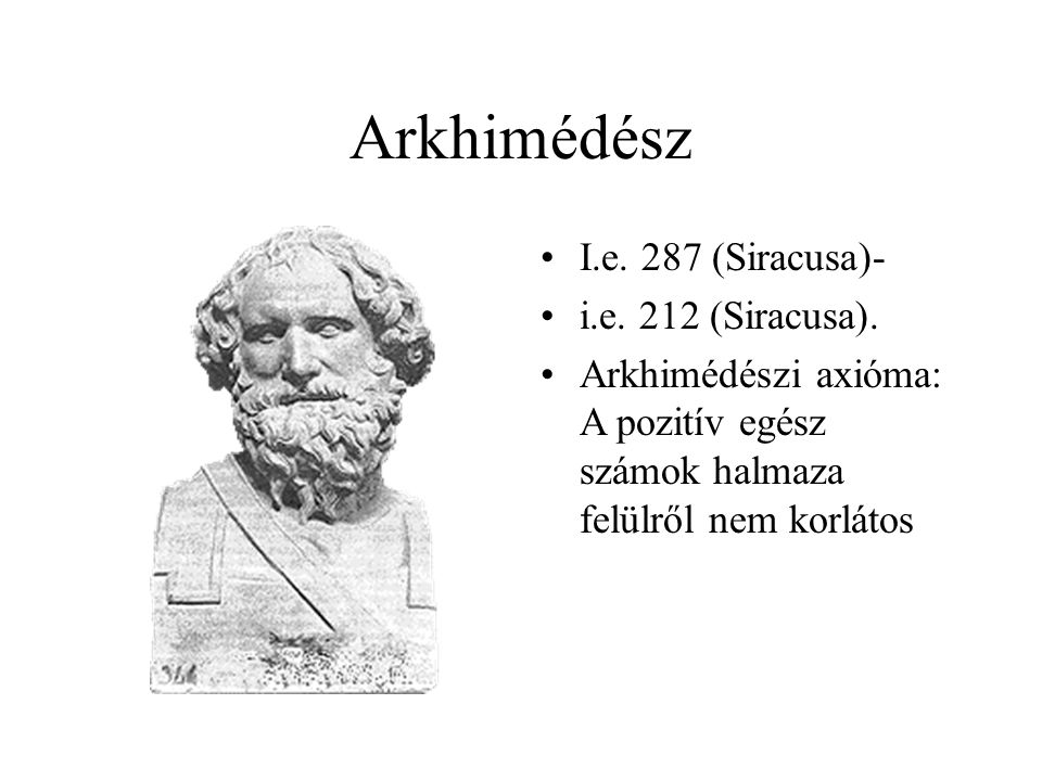 Arkhimédész I.e. 287 (Siracusa)- i.e. 212 (Siracusa).