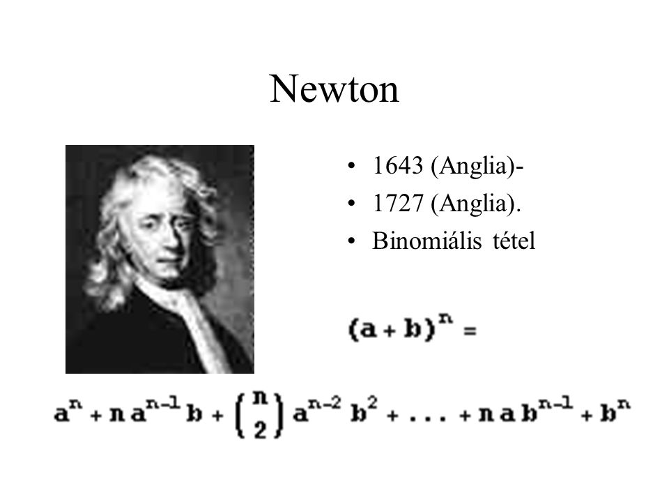 Newton 1643 (Anglia)- 1727 (Anglia). Binomiális tétel