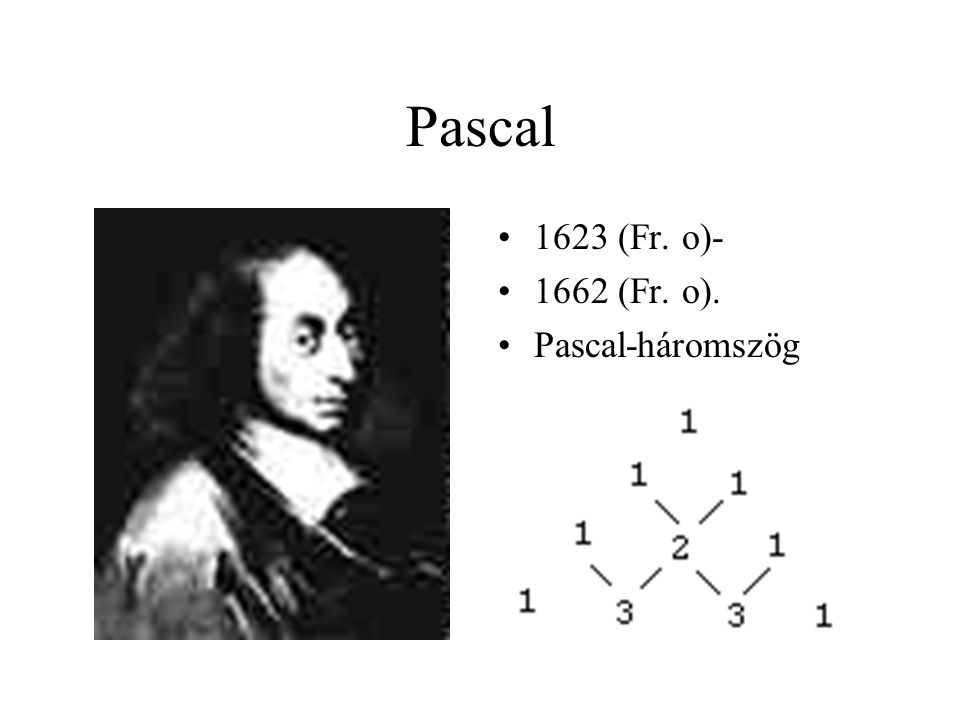 Pascal 1623 (Fr. o)- 1662 (Fr. o). Pascal-háromszög