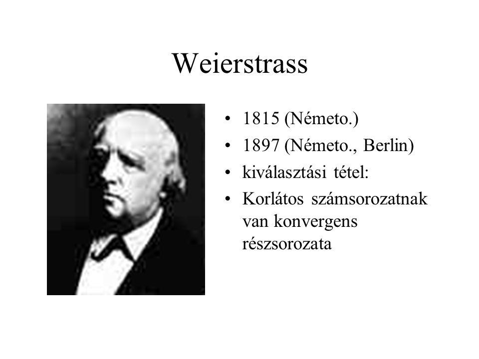 Weierstrass 1815 (Németo.) 1897 (Németo., Berlin) kiválasztási tétel: