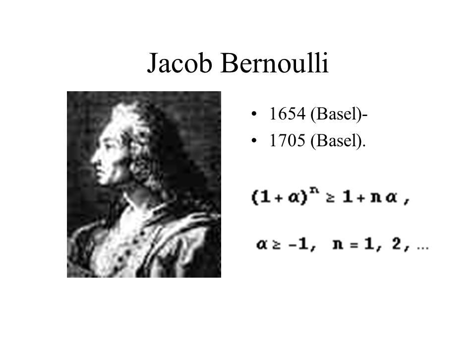 Jacob Bernoulli 1654 (Basel)- 1705 (Basel).