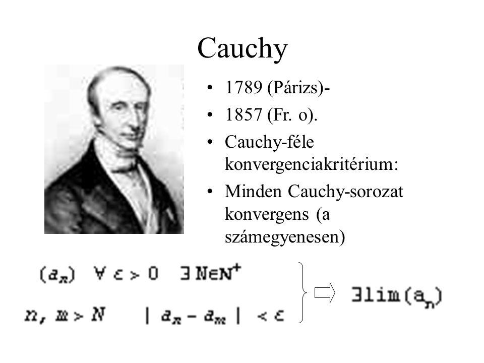 Cauchy 1789 (Párizs)- 1857 (Fr. o). Cauchy-féle konvergenciakritérium: