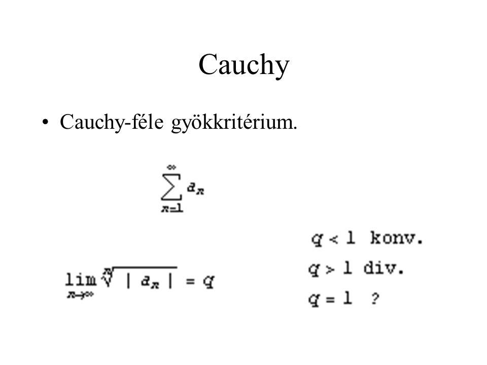 Cauchy Cauchy-féle gyökkritérium.
