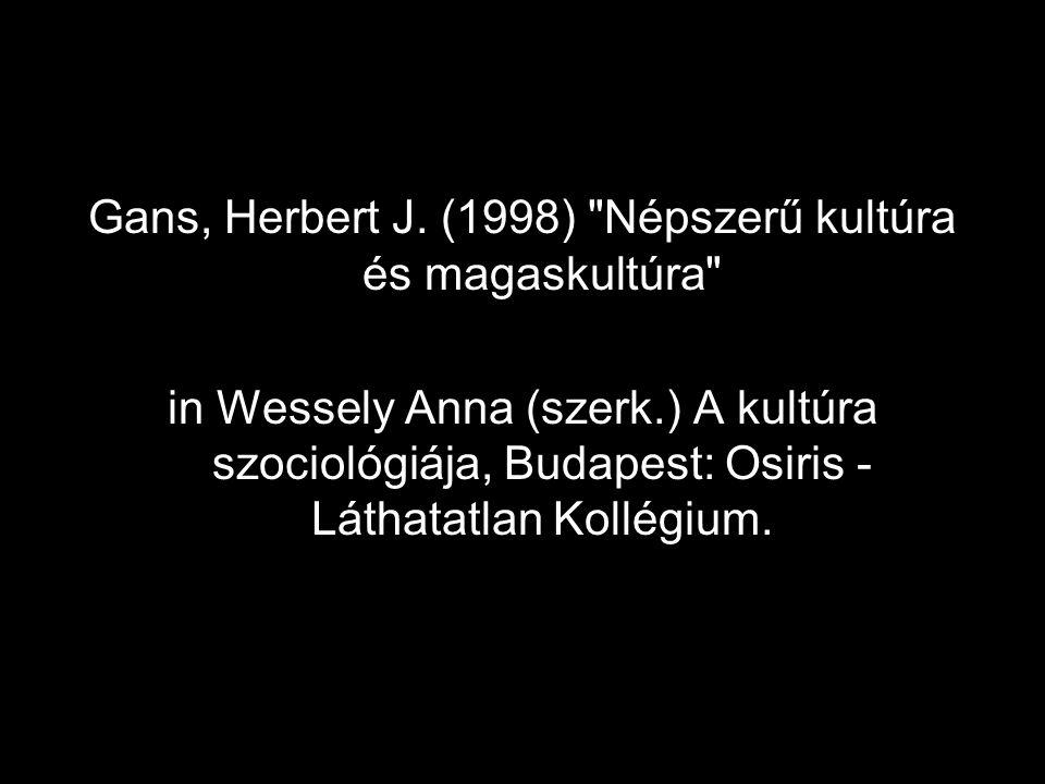 Gans, Herbert J. (1998) Népszerű kultúra és magaskultúra