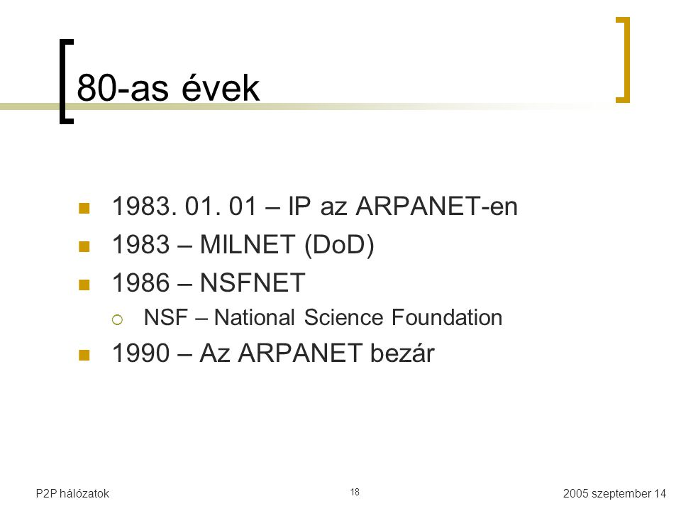 80-as évek 1983. 01. 01 – IP az ARPANET-en 1983 – MILNET (DoD)