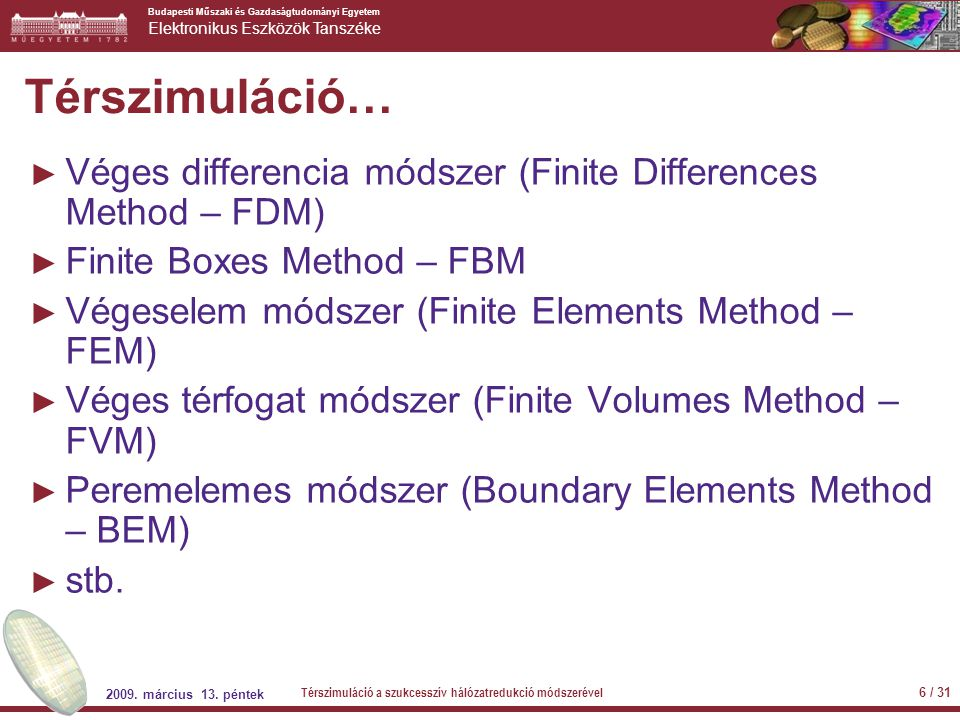 Térszimuláció… Véges differencia módszer (Finite Differences Method – FDM) Finite Boxes Method – FBM.