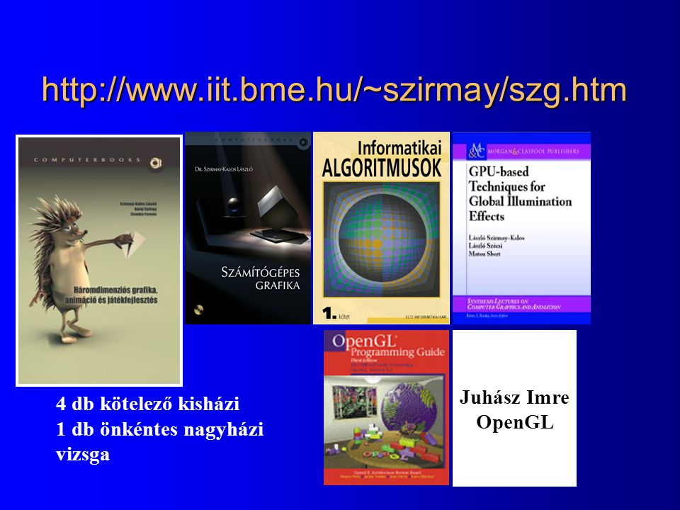 http://www.iit.bme.hu/~szirmay/szg.htm Juhász Imre OpenGL