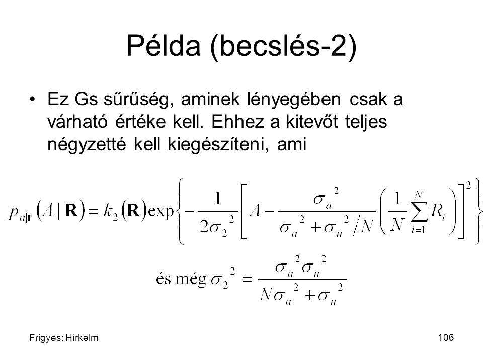 Példa (becslés-2) Ez Gs sűrűség, aminek lényegében csak a várható értéke kell. Ehhez a kitevőt teljes négyzetté kell kiegészíteni, ami.