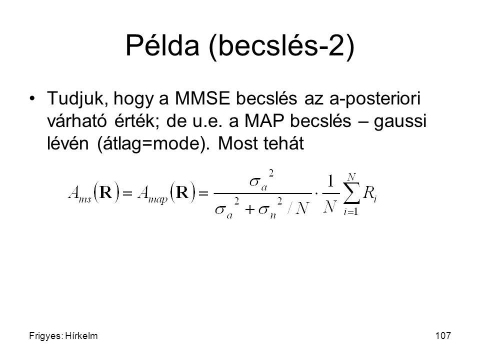 Példa (becslés-2) Tudjuk, hogy a MMSE becslés az a-posteriori várható érték; de u.e. a MAP becslés – gaussi lévén (átlag=mode). Most tehát.