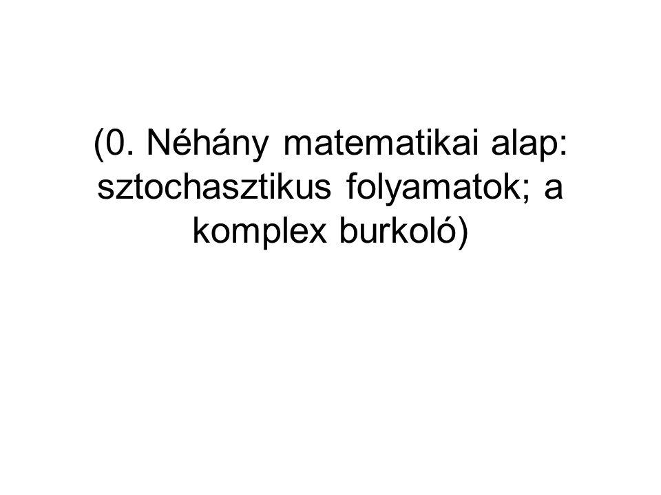 (0. Néhány matematikai alap: sztochasztikus folyamatok; a komplex burkoló)