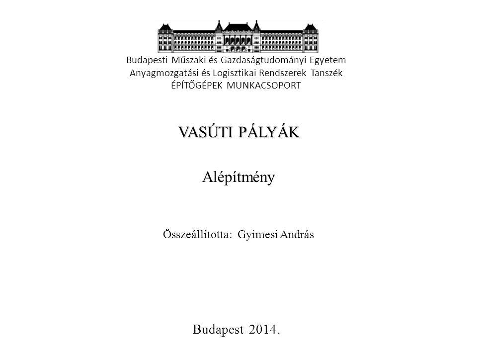 VASÚTI PÁLYÁK Alépítmény Budapest 2014. Összeállította: Gyimesi András
