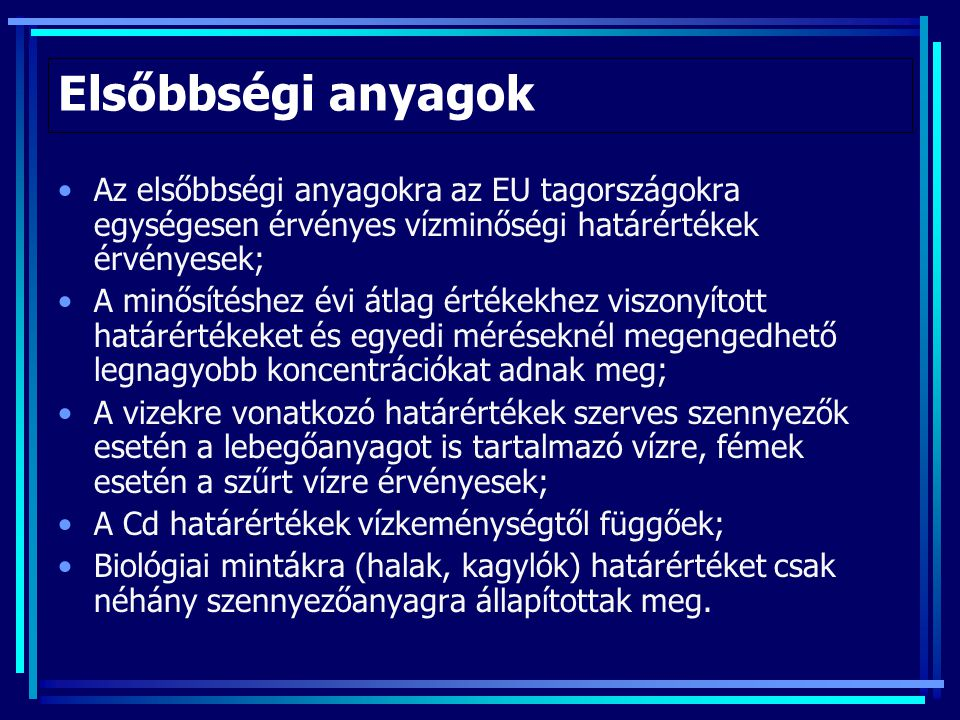 Elsőbbségi anyagok Az elsőbbségi anyagokra az EU tagországokra egységesen érvényes vízminőségi határértékek érvényesek;