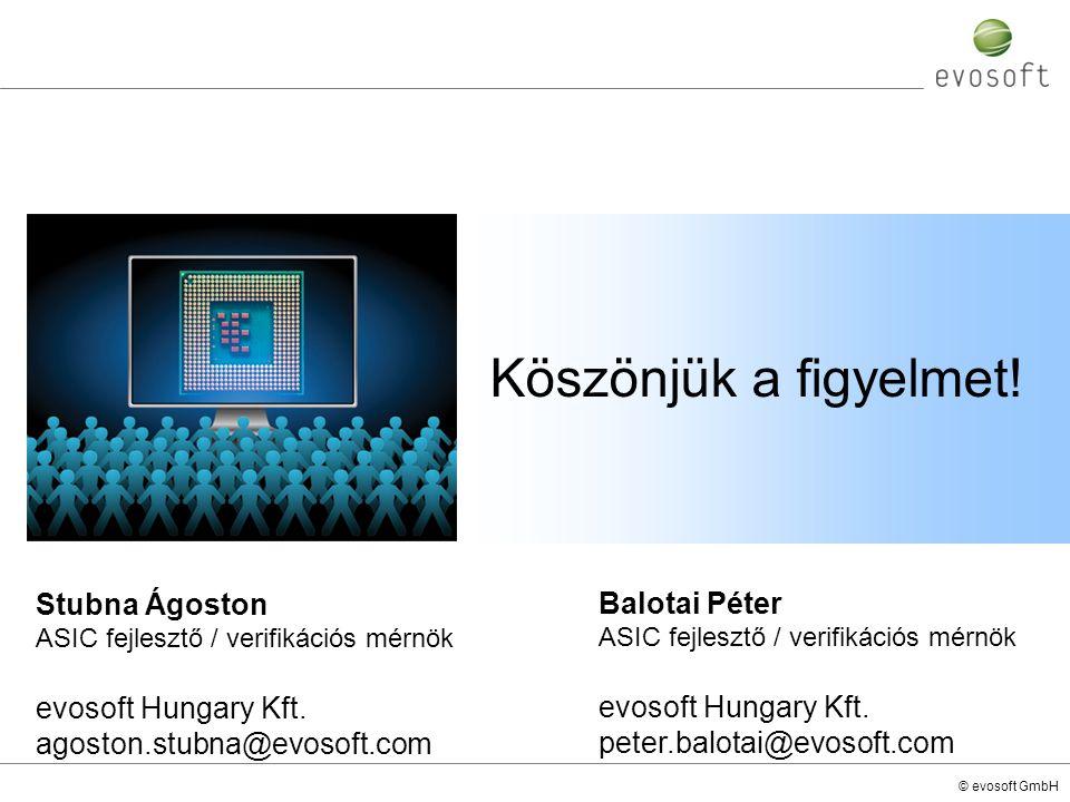 Köszönjük a figyelmet! Stubna Ágoston ASIC fejlesztő / verifikációs mérnök. evosoft Hungary Kft. agoston.stubna@evosoft.com.