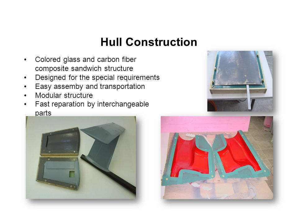 Hull Construction Colored glass and carbon fiber composite sandwich structure. Designed for the special requirements.