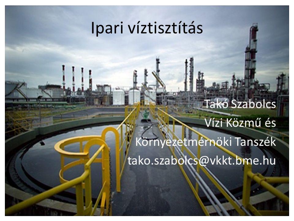 Ipari víztisztítás Takó Szabolcs Vízi Közmű és Környezetmérnöki Tanszék tako.szabolcs@vkkt.bme.hu