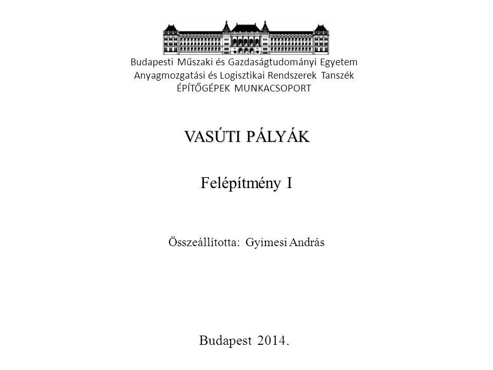 VASÚTI PÁLYÁK Felépítmény I Budapest 2014.
