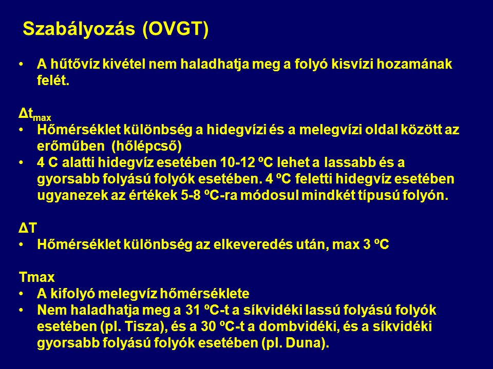Szabályozás (OVGT) A hűtővíz kivétel nem haladhatja meg a folyó kisvízi hozamának felét. Δtmax.