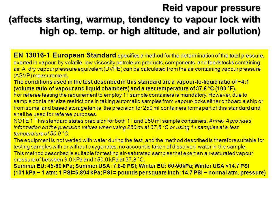 Reid vapour pressure (affects starting, warmup, tendency to vapour lock with high op. temp. or high altitude, and air pollution)