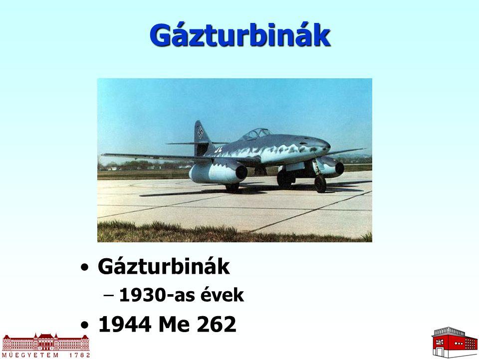 Gázturbinák Gázturbinák 1930-as évek 1944 Me 262