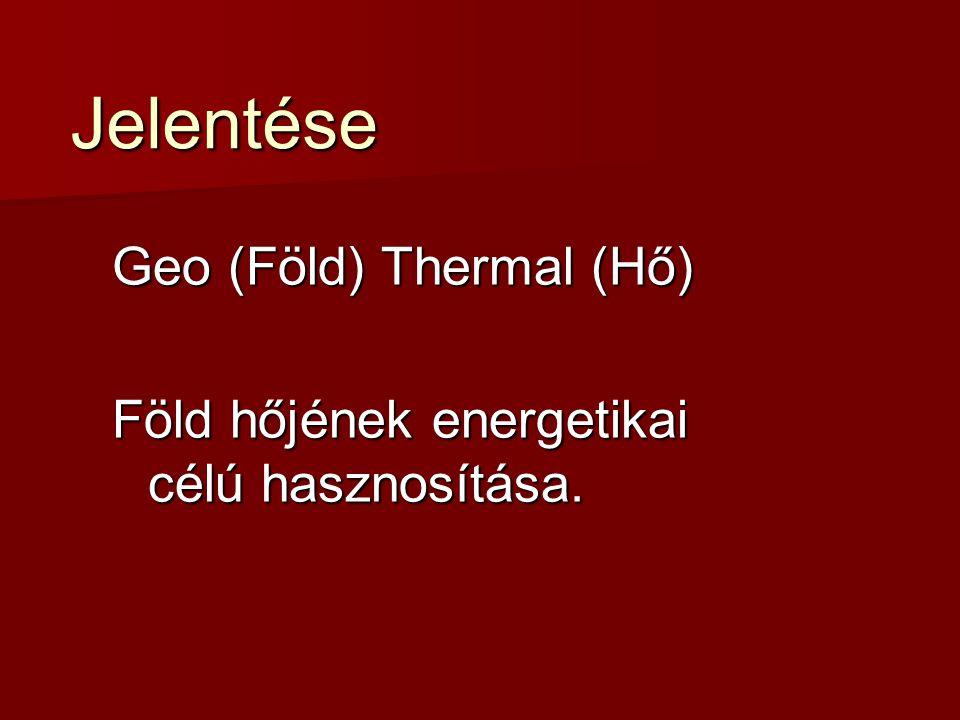 Jelentése Geo (Föld) Thermal (Hő)
