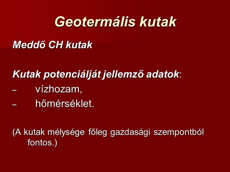 Geotermális kutak Meddő CH kutak Kutak potenciálját jellemző adatok: