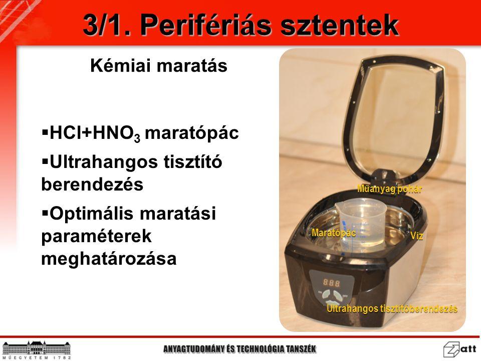 3/1. Perifériás sztentek Kémiai maratás HCl+HNO3 maratópác
