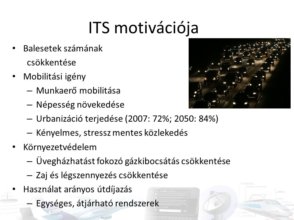ITS motivációja Balesetek számának csökkentése Mobilitási igény