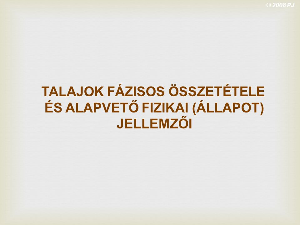 TALAJOK FÁZISOS ÖSSZETÉTELE ÉS ALAPVETŐ FIZIKAI (ÁLLAPOT) JELLEMZŐI