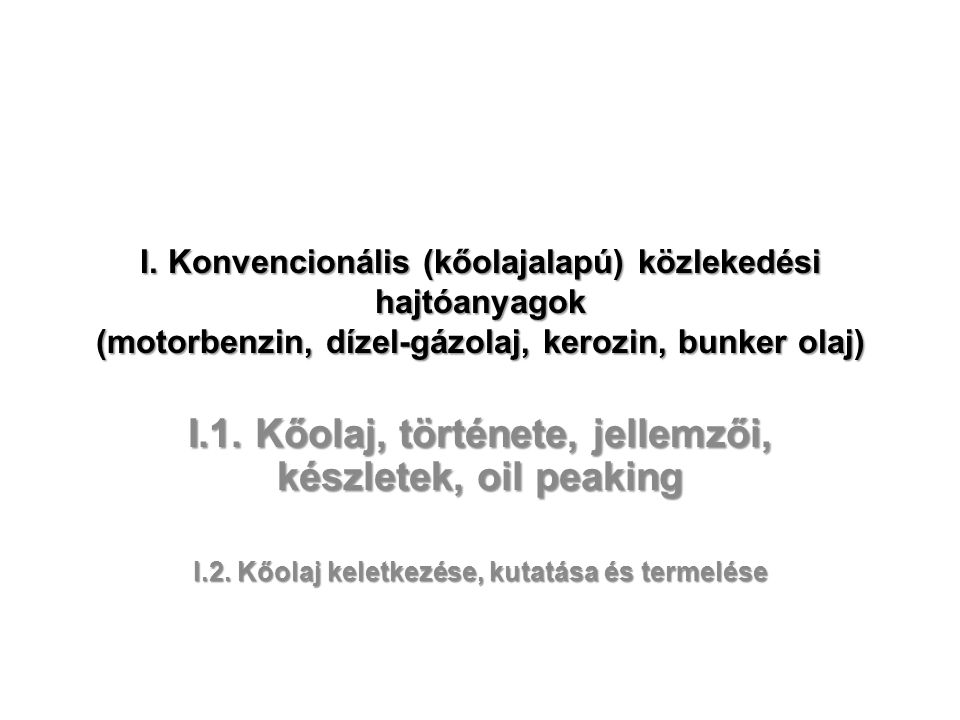 I.1. Kőolaj, története, jellemzői, készletek, oil peaking