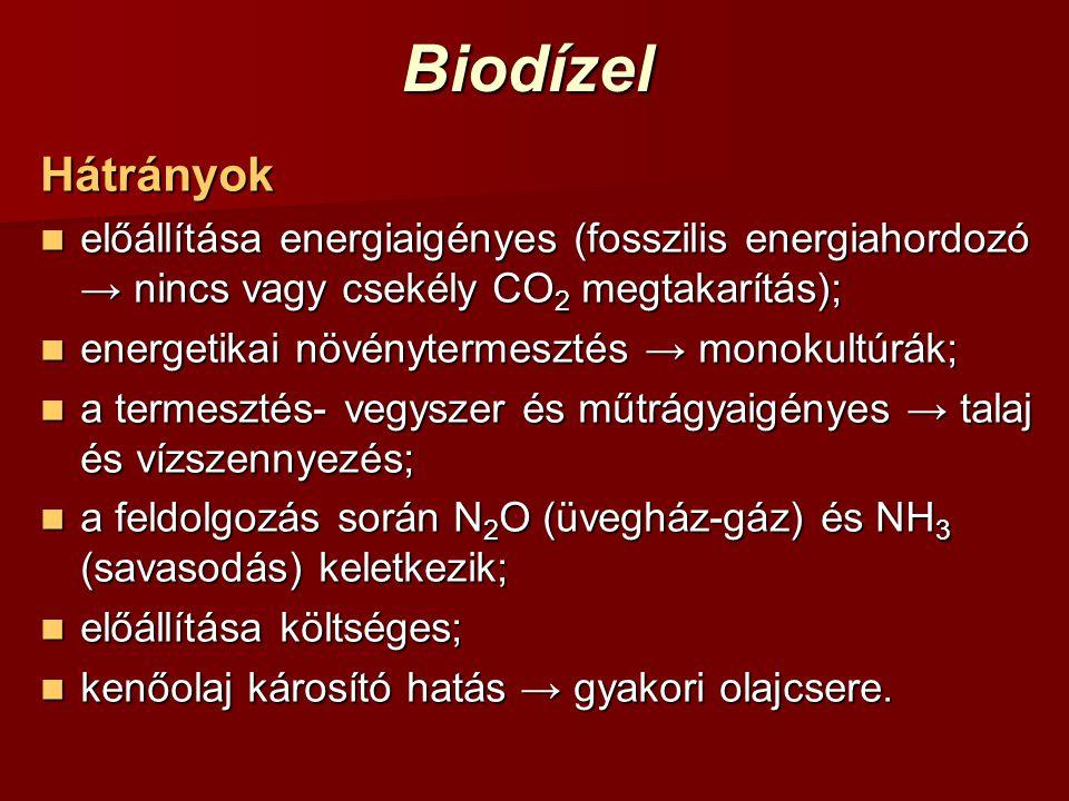 Biodízel Hátrányok. előállítása energiaigényes (fosszilis energiahordozó → nincs vagy csekély CO2 megtakarítás);