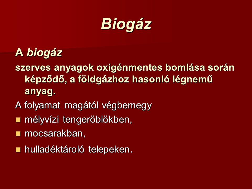 Biogáz A biogáz. szerves anyagok oxigénmentes bomlása során képződő, a földgázhoz hasonló légnemű anyag.